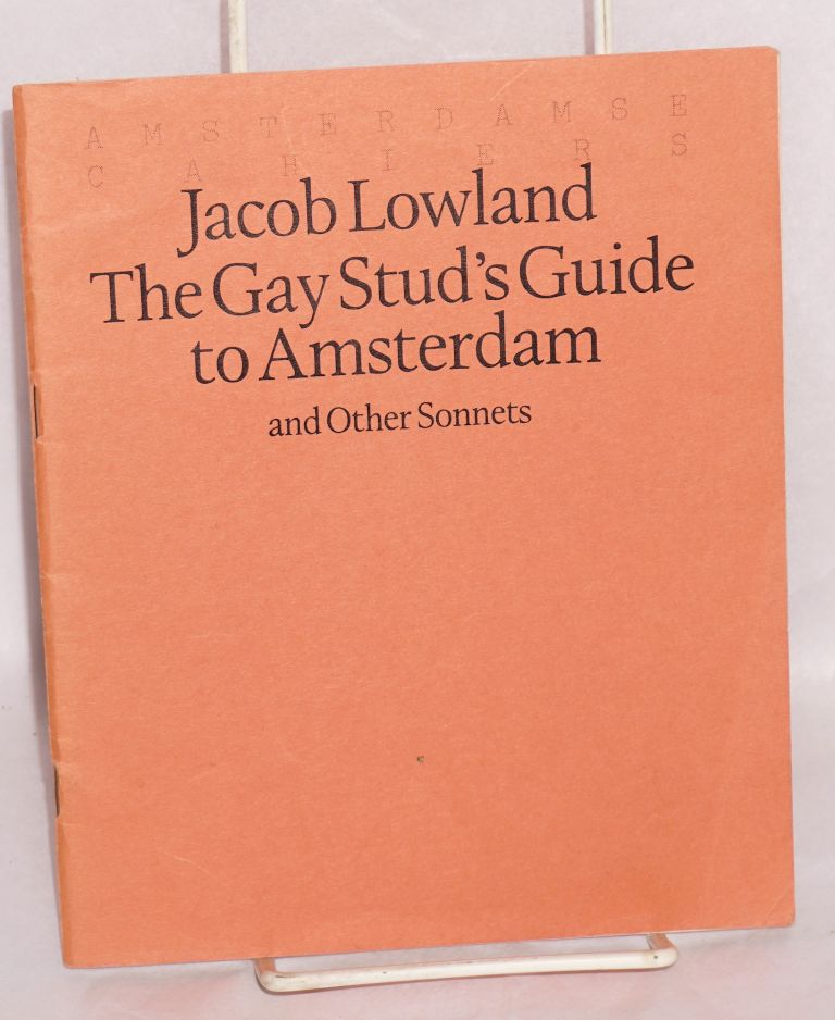 The Gay Stud's Guide to Amsterdam and other sonnets, with a glossary for use in schools. Jacob Lowland.