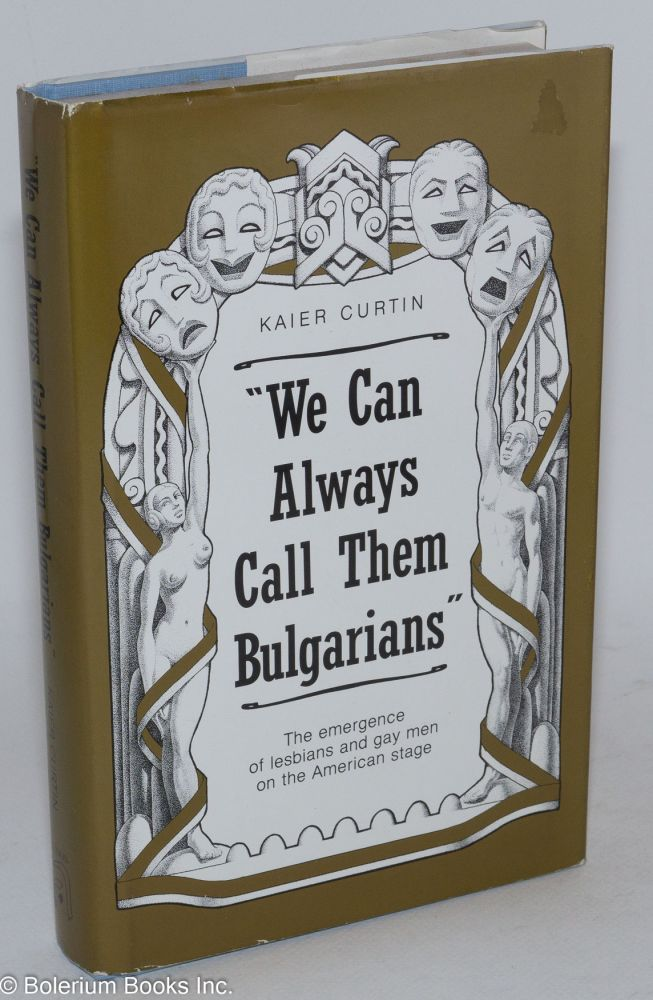 """ We can always call them Bulgarians""; the emergence of lesbians and gay men on the American stage. Kaier Curtin."