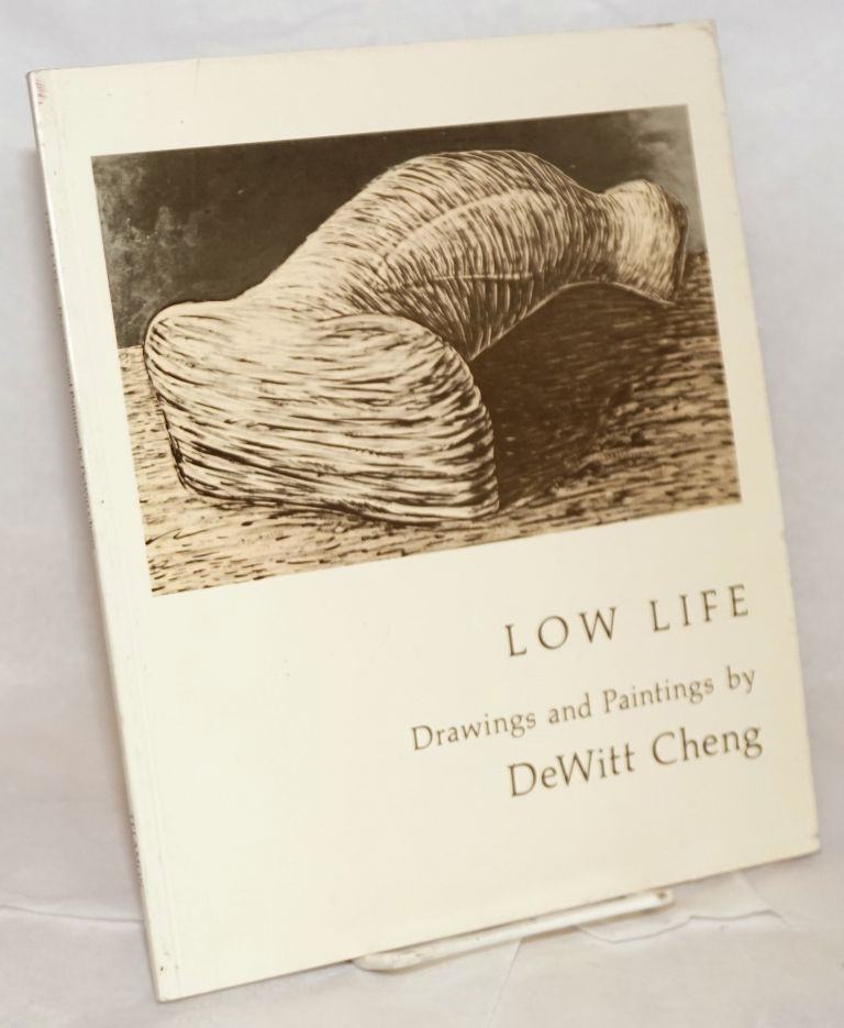 Low life; drawings and paintings by DeWitt Cheng. DeWitt Cheng.