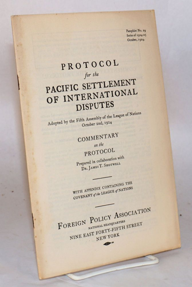 Protocol for the Pacific settlement of international disputes; adopted by the Fifth Assembly of the League of Nations October 2nd, 1924: commentary on the protocol prepared in collaboration with Dr. James T. Shotwell; with appendix containing the covenant of the League of Nations; pamphlet no. 29