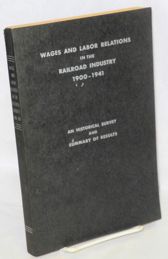 Wages and labor relations in the railroad industry, 1900-1941; an historical survey and summary of results. Harry E. Jones, comp.