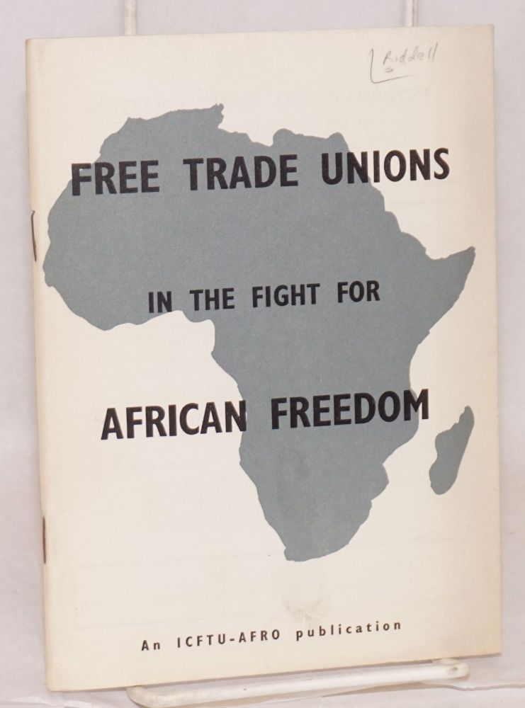 Free trade unions in the fight for African freedom; with a preface by H. P. Adebola and Omer Becu. John Riddell.