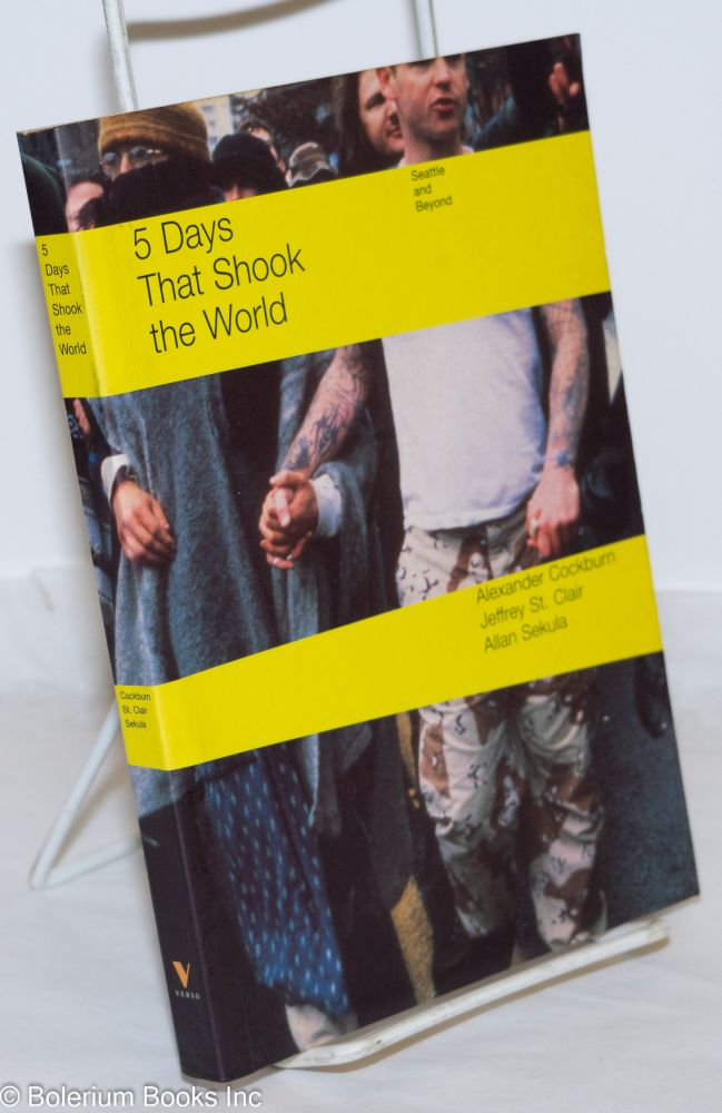 Five days that shook the world. Allan Sekula, Alexander Cockburn, Jeffrey St. Clair.