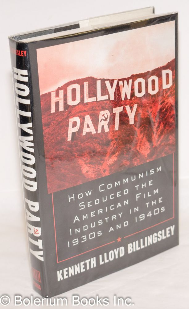 Hollywood Party; how communism seduced the American film industry in the 1930s and 1940s. Kenneth Lloyd Billingsley.