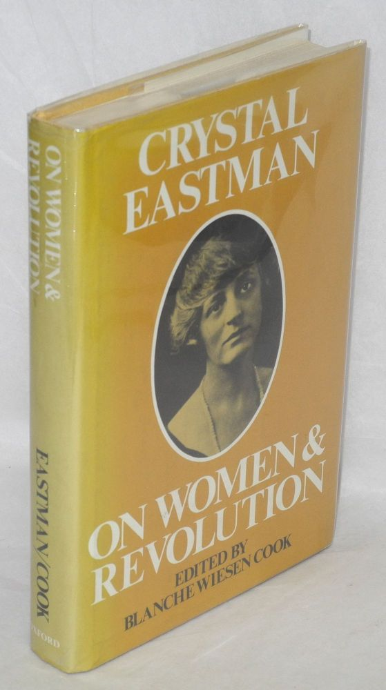 Crystal Eastman on women and revolution. Edited by Blanche Wiesen Cook. Crystal Eastman.