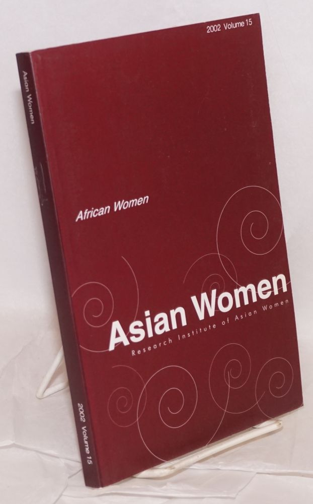 Asian women; a biannual journal: Winter 2002 volume 15: African women. KyungOck Chun.