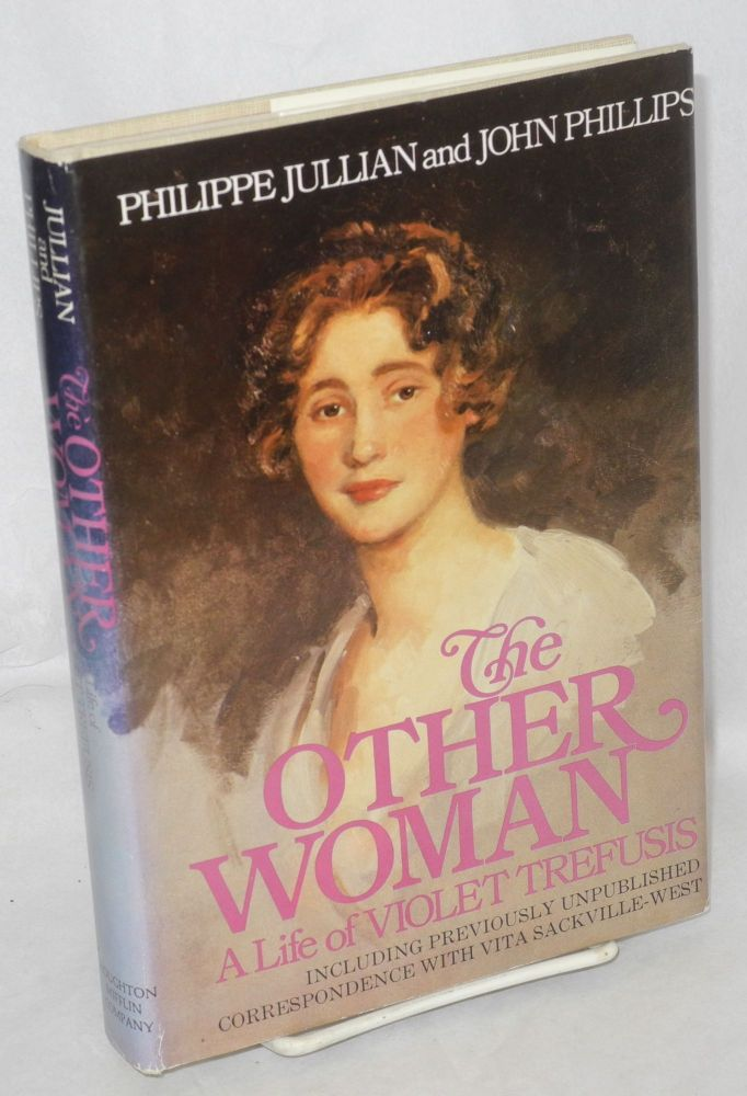 The other woman; a life of Violet Trefusis, including previously unpublished correspondence with Vita Sackville-West, illustrated with photographs. Philippe Jullian, John Phillips.