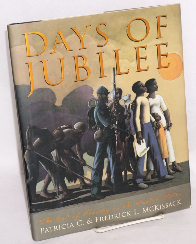 Days of Jubilee; the end of slavery in the United States. Patricia C. McKissack, Frederick L.