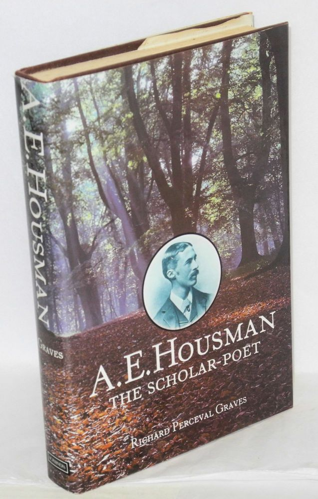 A. E. Housman; the scholar-poet. Richard Perceval Graves.
