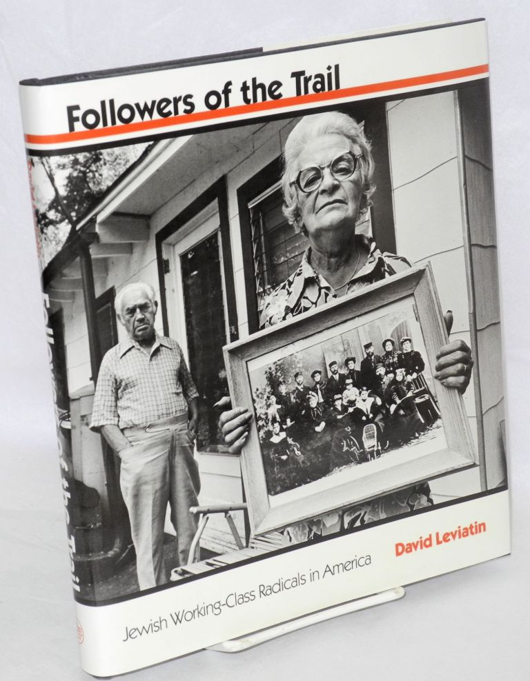Followers of the trail; Jewish working-class radicals in America. David Leviatin.