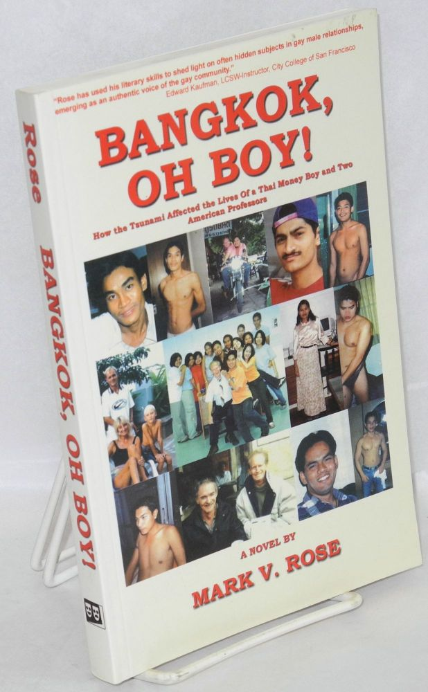Bangkok, oh boy! How the tsunami affected the lives of a Thai money boy and two American professors, a romance. Mark V. Rose.
