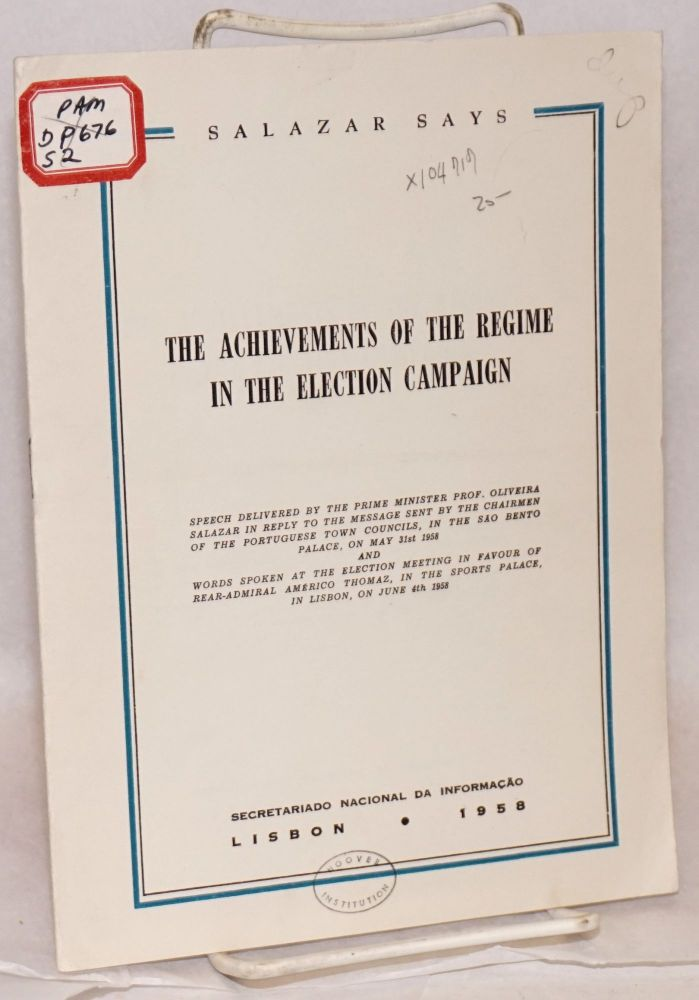 The achievements of the regime in the election campaign; speech delivered by the Prime Minister Prof. Oliveira Salazar in reply to the message sent by the chairmen of the Portuguese town councils, in the Sao Bento Palace, on May 31st 1958 and words spoken at the election meeting in favor of Rear-Admiral Américo Thomaz, in the Sports Palace, in Lisbon, on June 4th 1958. Prof. Oliveira Salazar.
