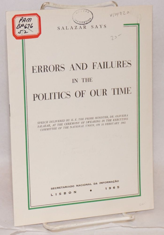 Errors and failures in the politics of our time; speech delivered by H.E. the Prime Minister Prof. Oliveira Salazar, at the ceremony of swearing in the executive committee of the National Union, on 18 February 1965. Prof. Oliveira Salazar.