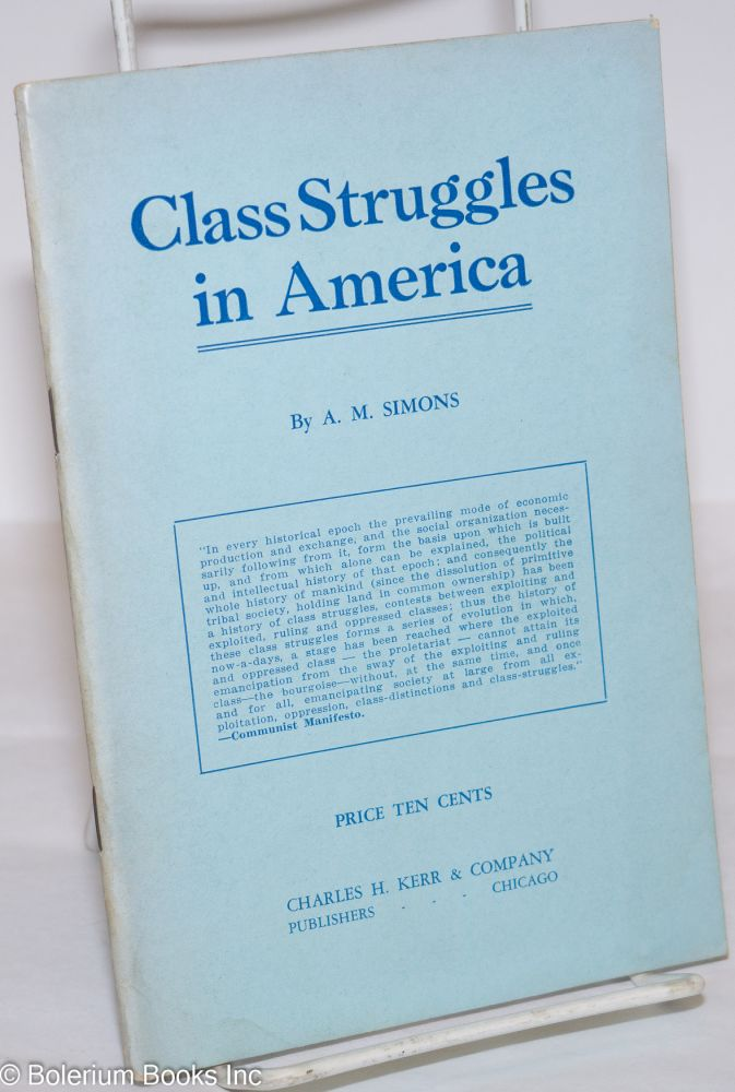 Class struggles in America. Revised and enlarged. Algie Martin Simons.