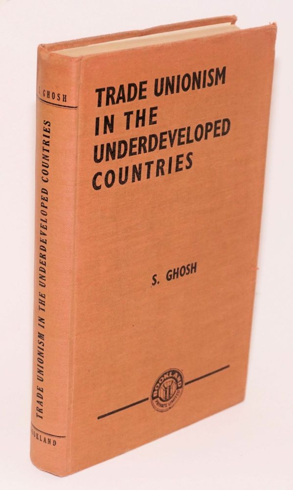 Trade unionism in the undeveloped countries. Subratesh Ghosh.