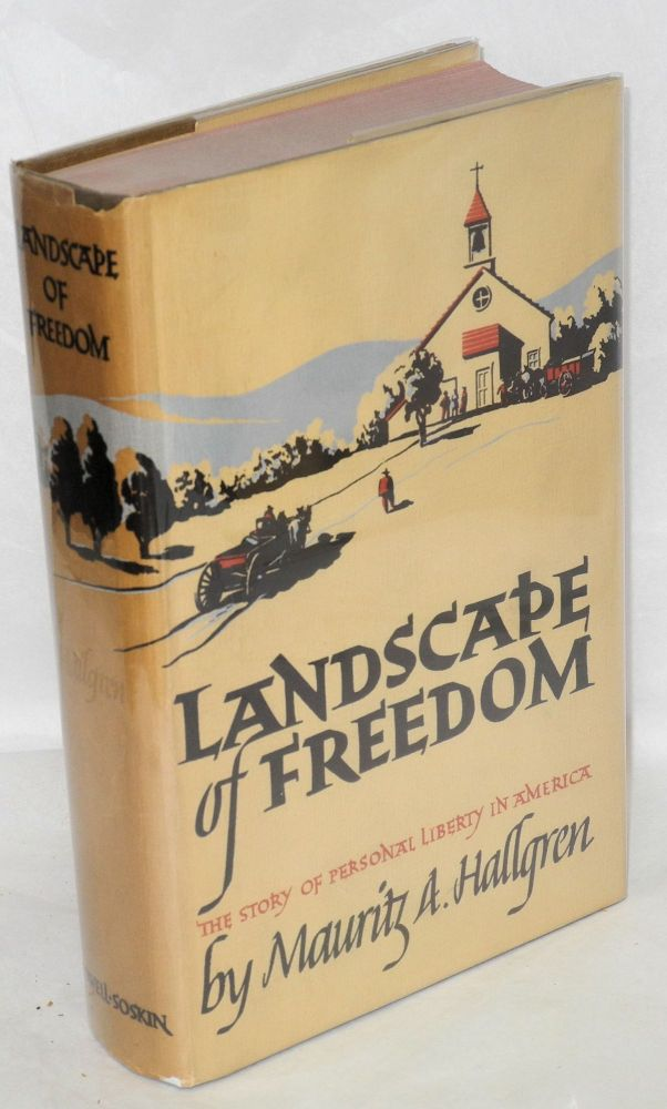 Landscape of freedom; the story of American liberty and bigotry. Mauritz Hallgren.