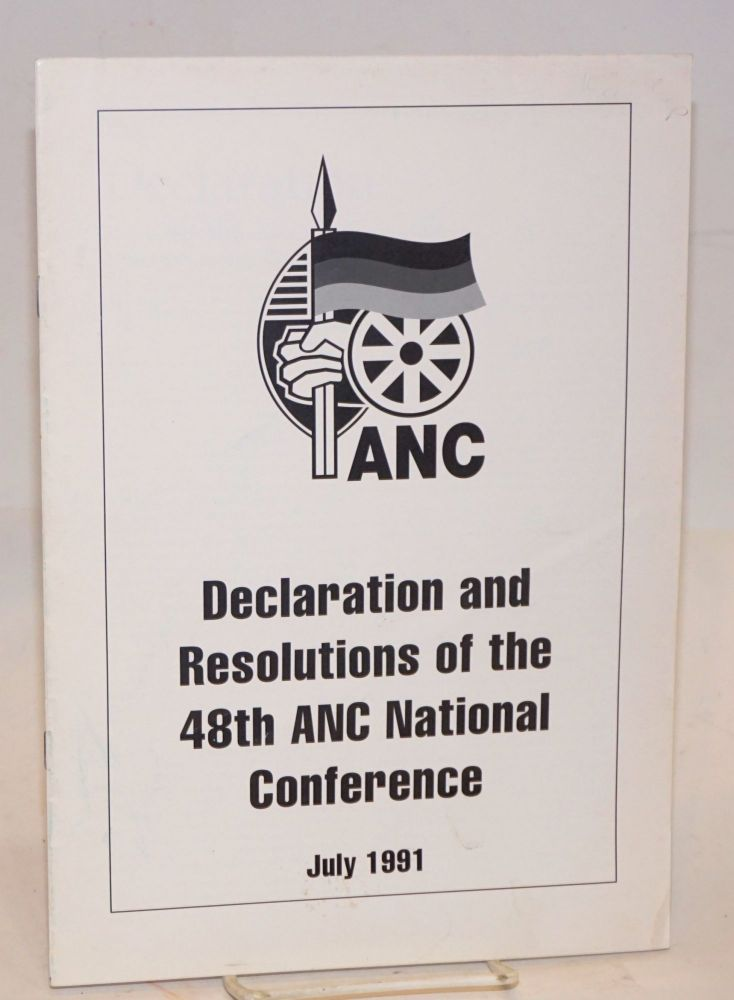 Declaration and resolutions of the 48th ANC National Conference; July 1991. African National Congress.