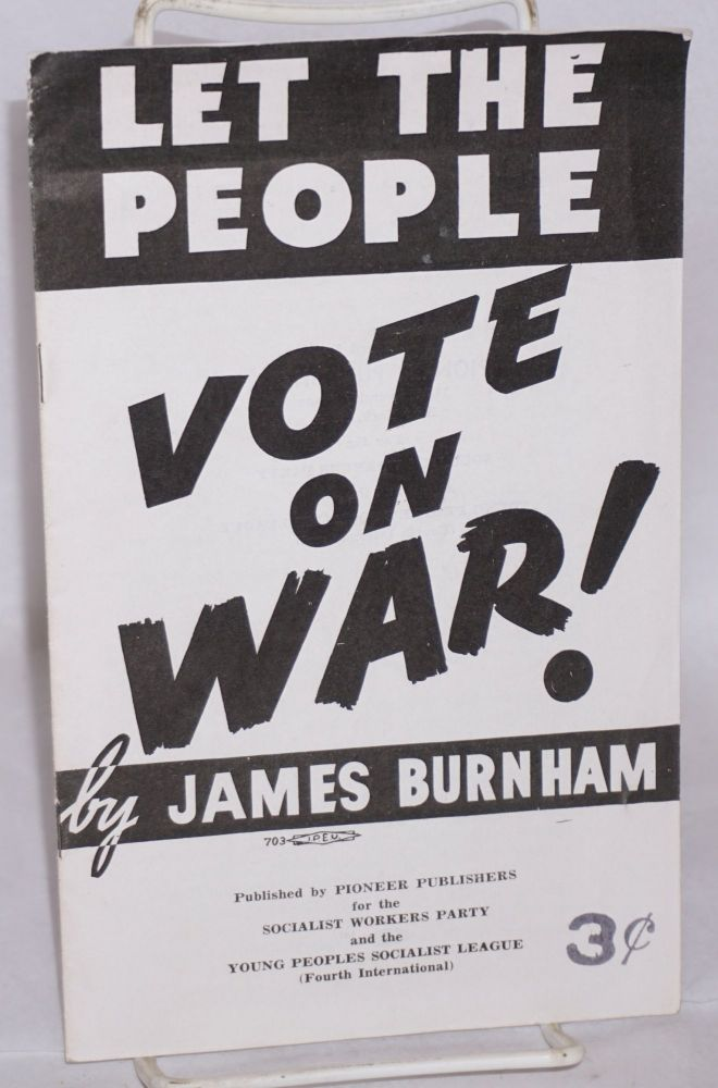 Let the people vote on war! James Burnham.