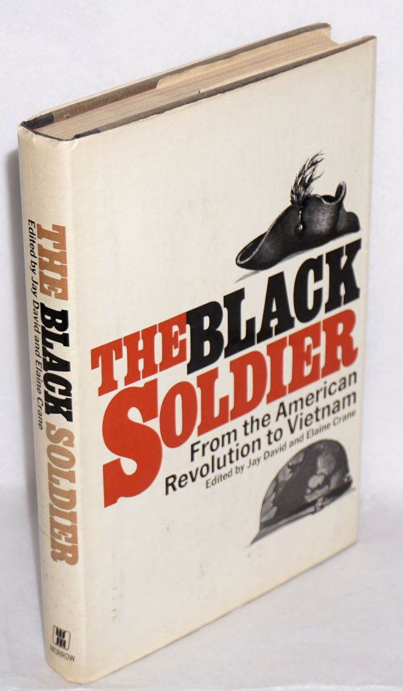The black soldier; from the American Revolution to Vietnam. Jay David, eds Elaine Crane.