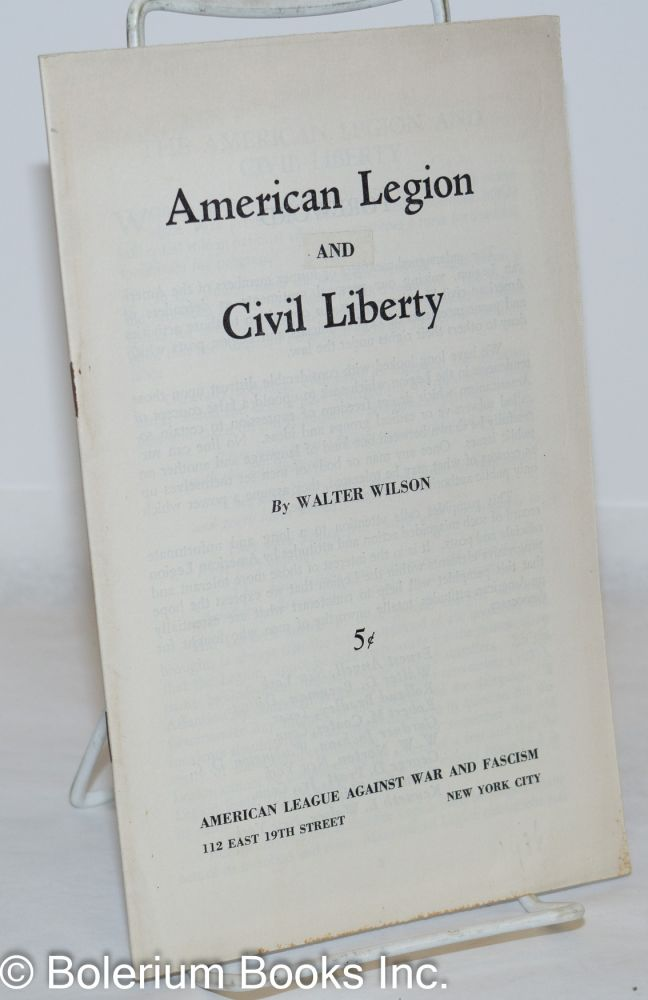 American legion vs. civil liberty. Walter Wilson.