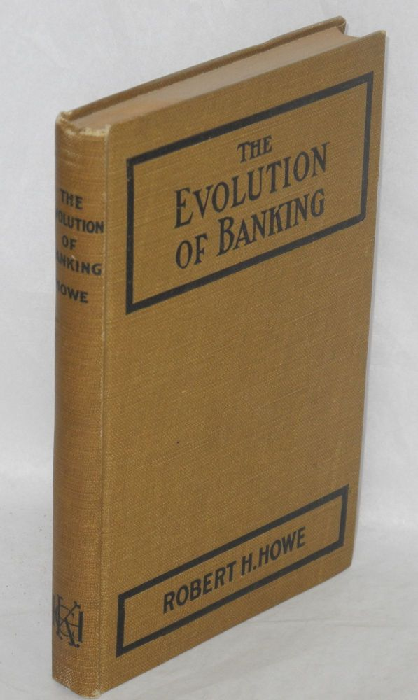 The evolution of banking; study of the development of the credit system. Robert H. Howe.