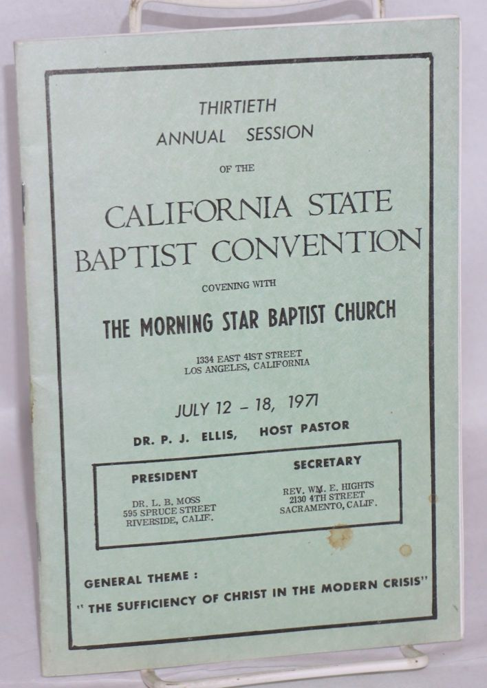 "The Thirtieth annual session of the California State Baptist Convention convening with the Morning Star Baptist Church, July 12-18, 1971, general theme: ""The sufficiency of Christ in the modern crisis"" California State Baptist Convention."