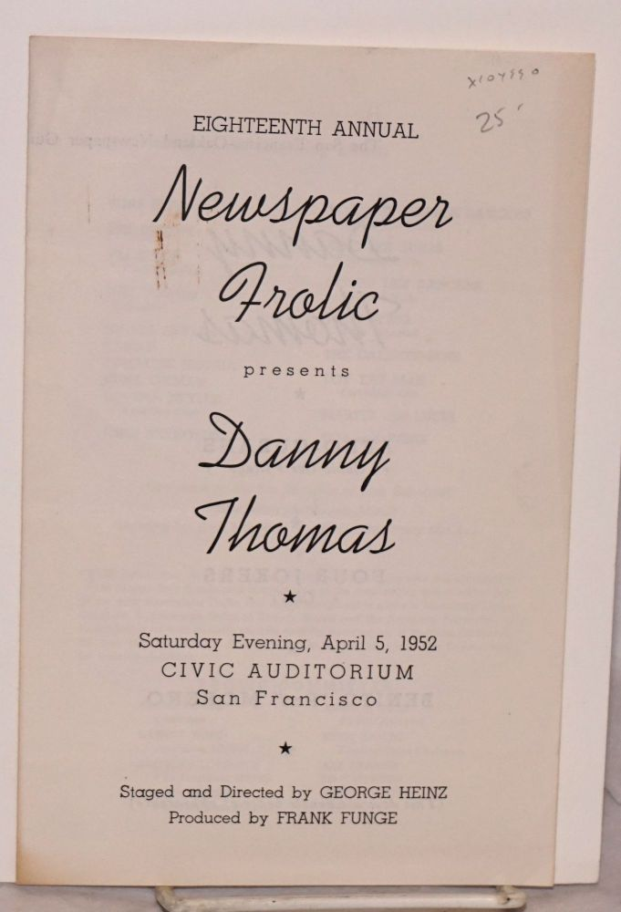 Eighteenth annual Newspaper Frolic presents;; Danny Thomas; Saturday evening, April 5, 1952, Civic Auditorium, San Francisco, staged and directed by George Heinz, produced by Frank Funge: playbill. The San Francisco-Oakland Newspaper Guild.