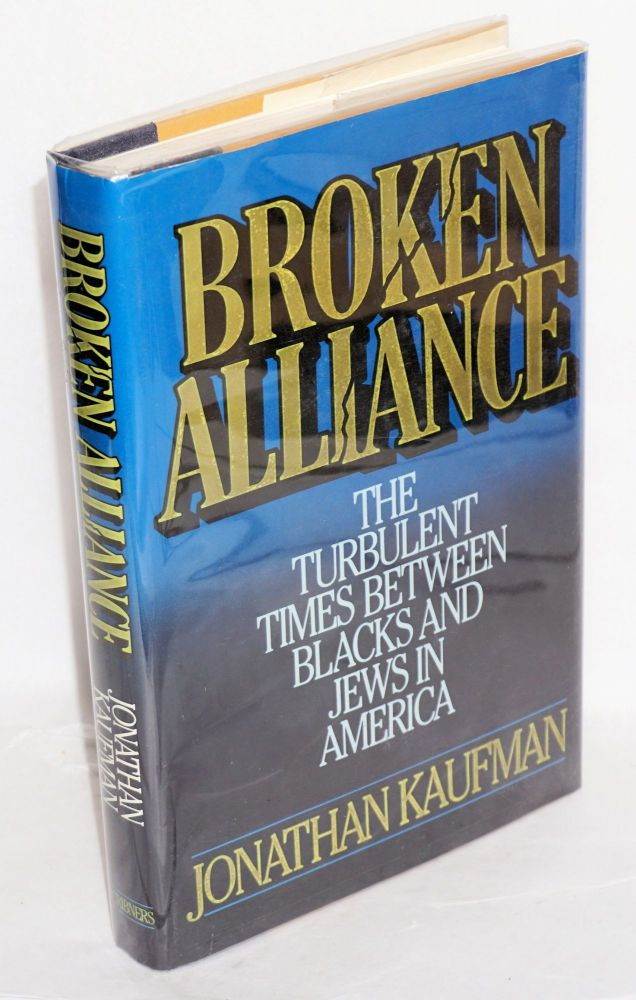 Broken alliance; the turbulent times between black and Jews in America. Jonathan Kaufman.