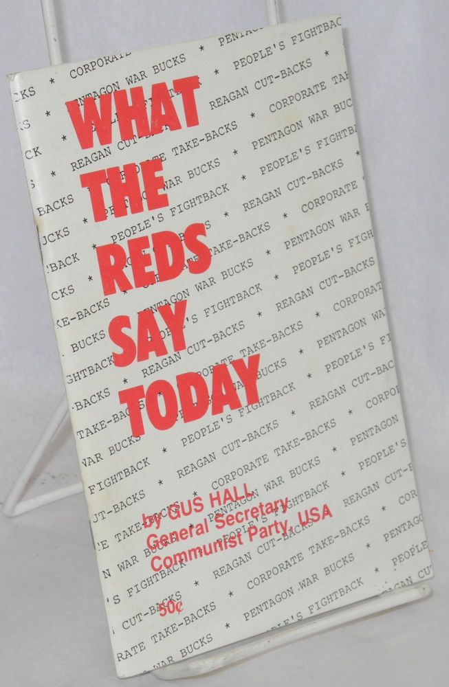 What the reds say today. Gus Hall.