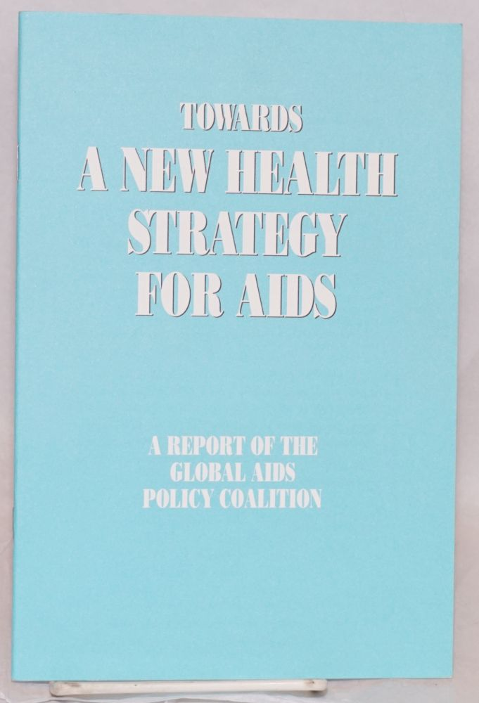 Towards a New Health Strategy for AIDS; a report of the Global AIDS Policy Coalition