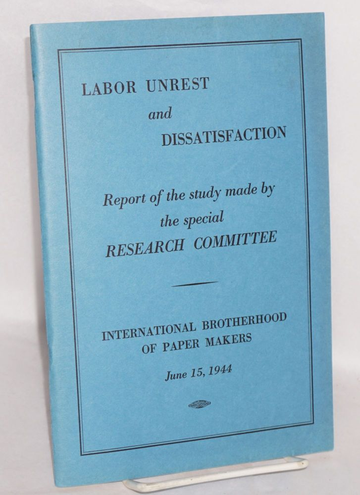 Labor unrest and dissatisfaction, report of the study made the special Research Committee. International Brotherhood of Paper Makers.