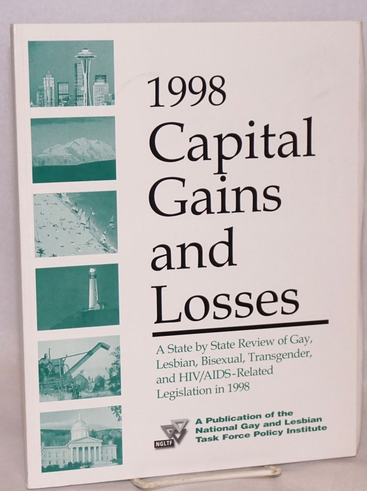1998 capital gains and losses; a state by state review of gay, lesbian, bisexual, transgender, and HIV/AIDS-related legislation in 1998