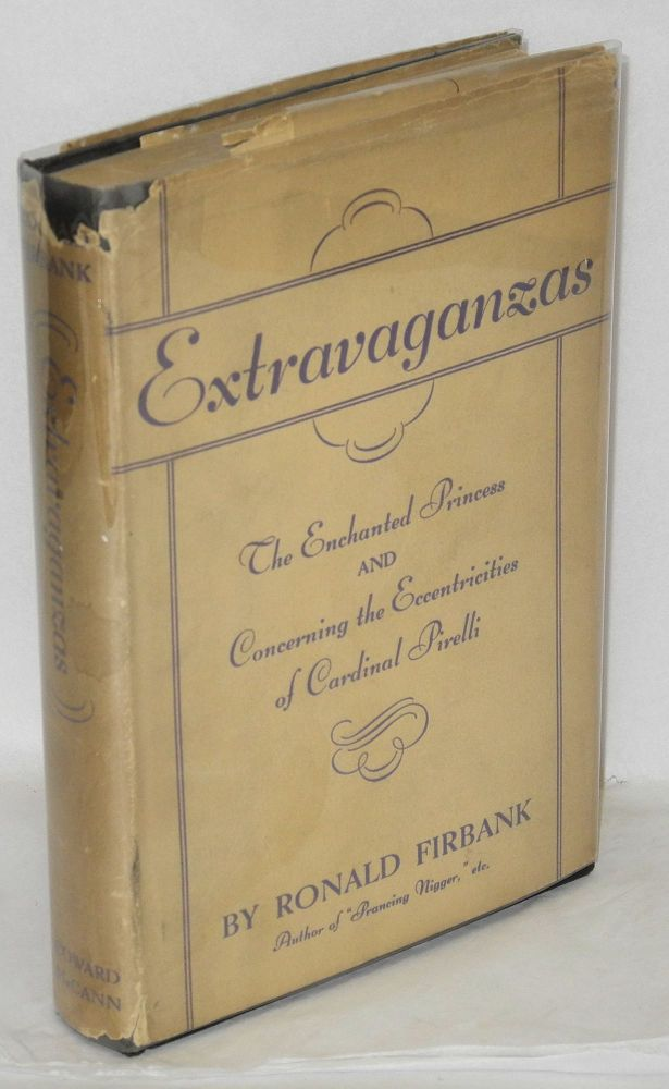 Extravaganzas; containing The artificial princess [jacket states enchanted princess] and Concerning the eccentricities of Cardinal Pirelli. Ronald Firbank.