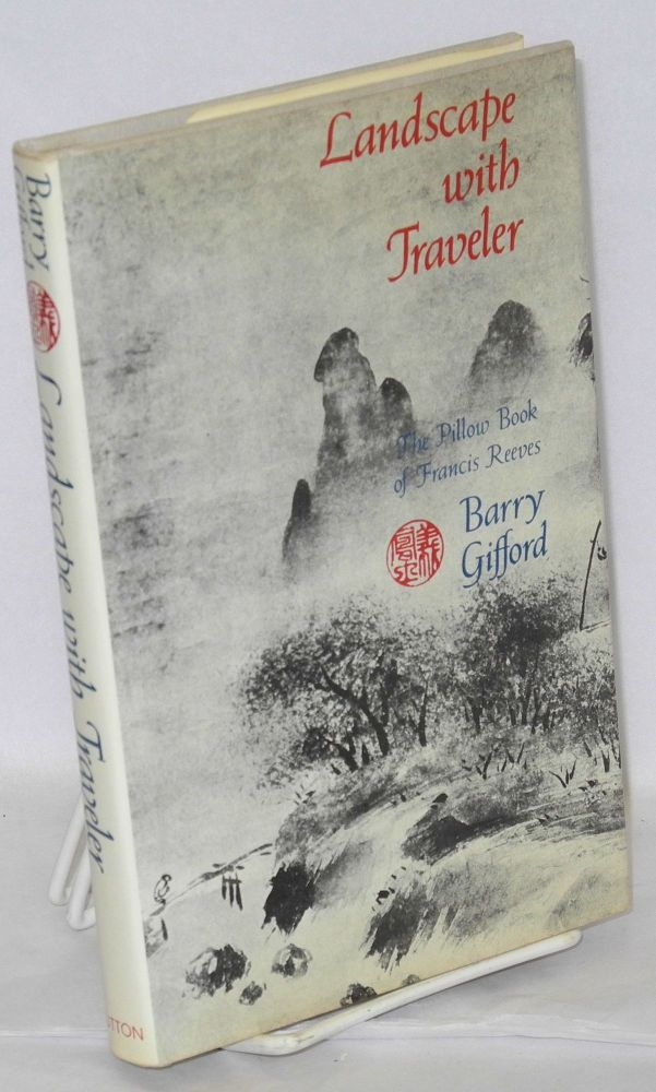 Landscape with traveler; the pillow book of Francis Reeves. Barry Gifford.