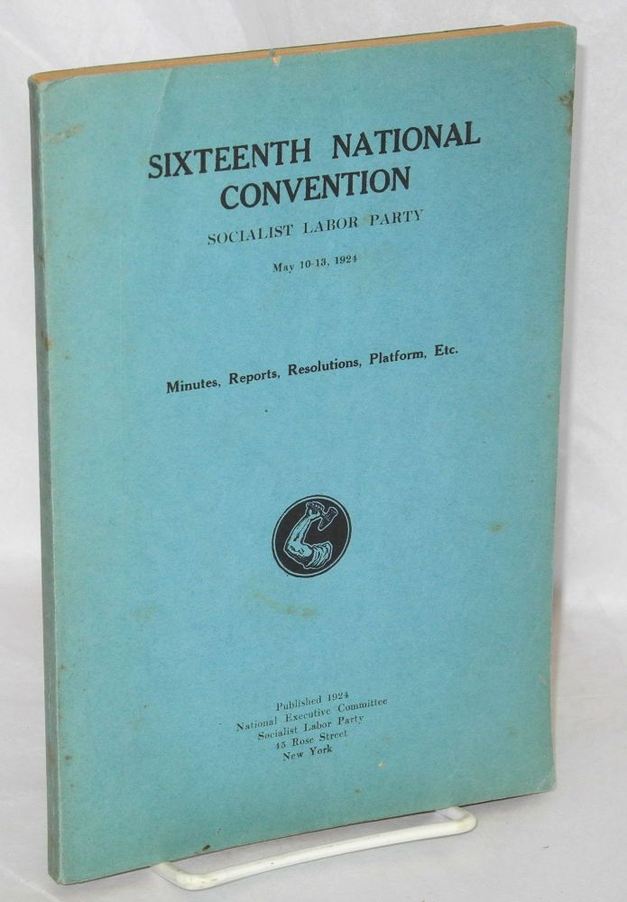 Sixteenth National Convention, Socialist Labor Party, May 10-13, 1924. Minutes, reports, resolutions, platform, etc. Socialist Labor Party.