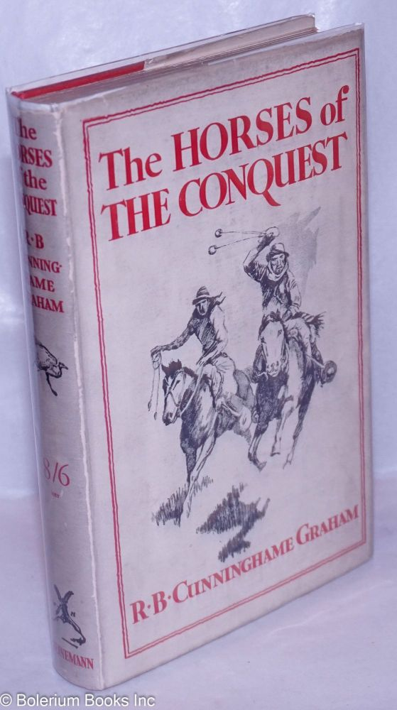 The horses of the conquest. R. B. Cunninghame Graham.