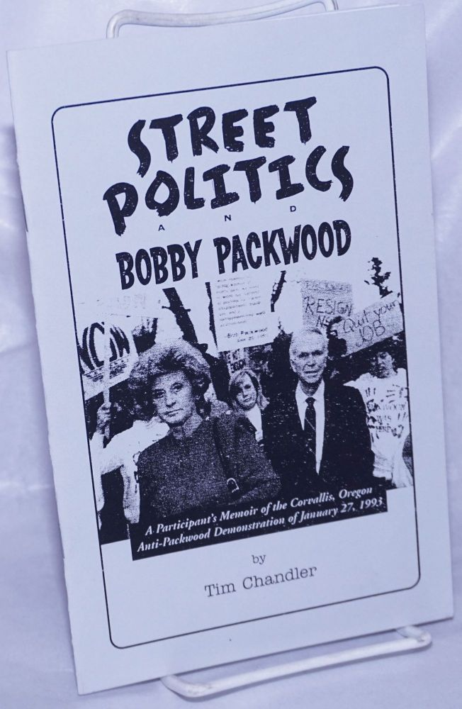 Street politics and Bobby Packwood. A participant's memoir of the Corvallis, Oregon anti-Packwood demonstration of January 27, 1993. Tim Chandler.