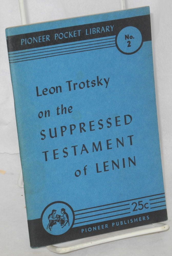 The suppressed testament of Lenin. with On Lenin's testament. Leon Trotsky, V. Lenin.