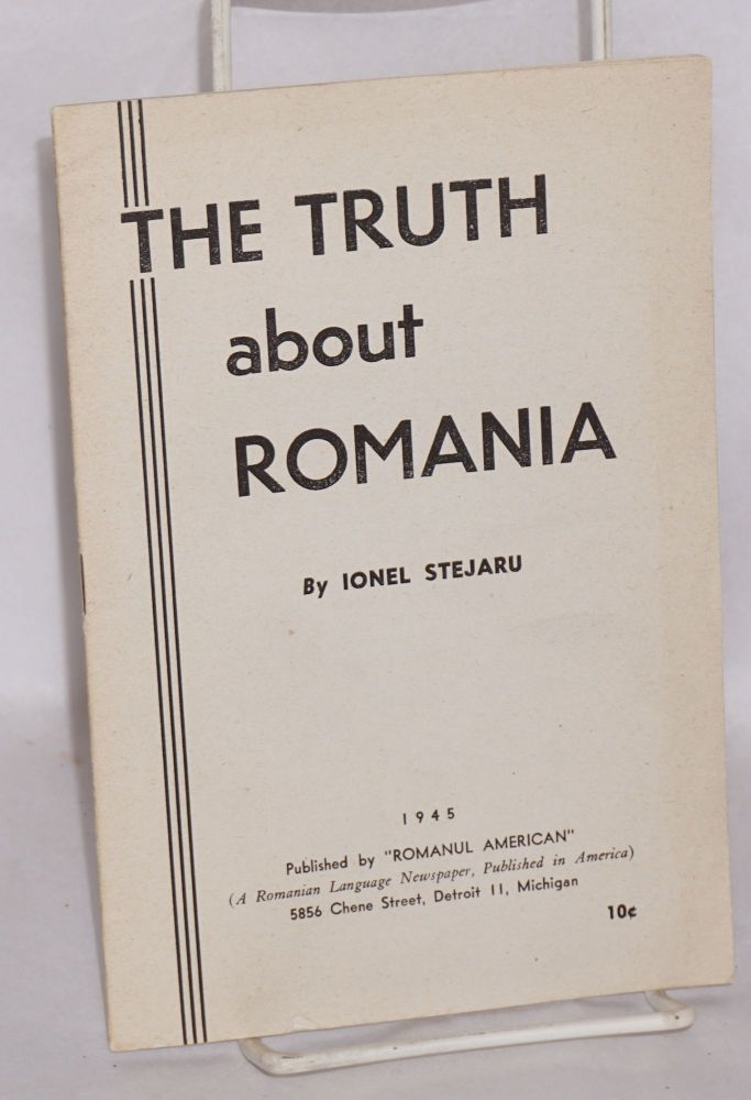 The truth about Romania. Ionel Stejaru.