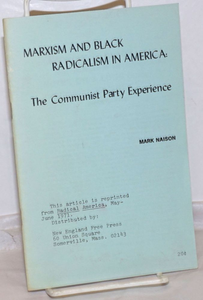 Marxism and Black radicalism in America: the Communist Party experience. Mark Naison.