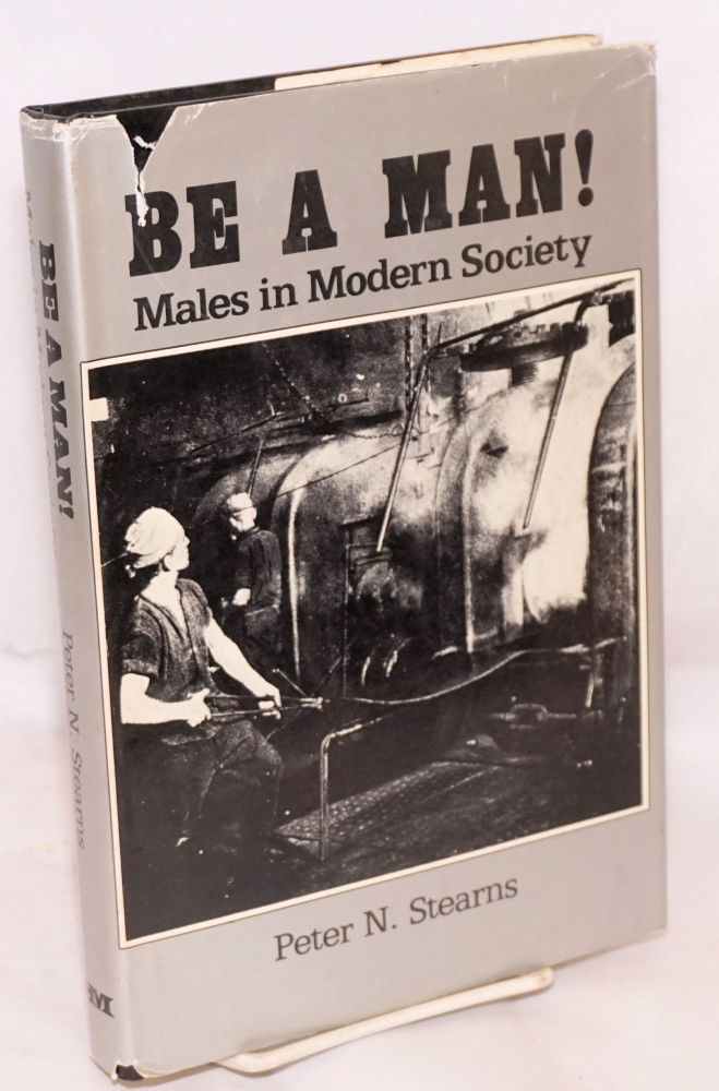 Be a man! males in modern society. Peter S. Stearns.