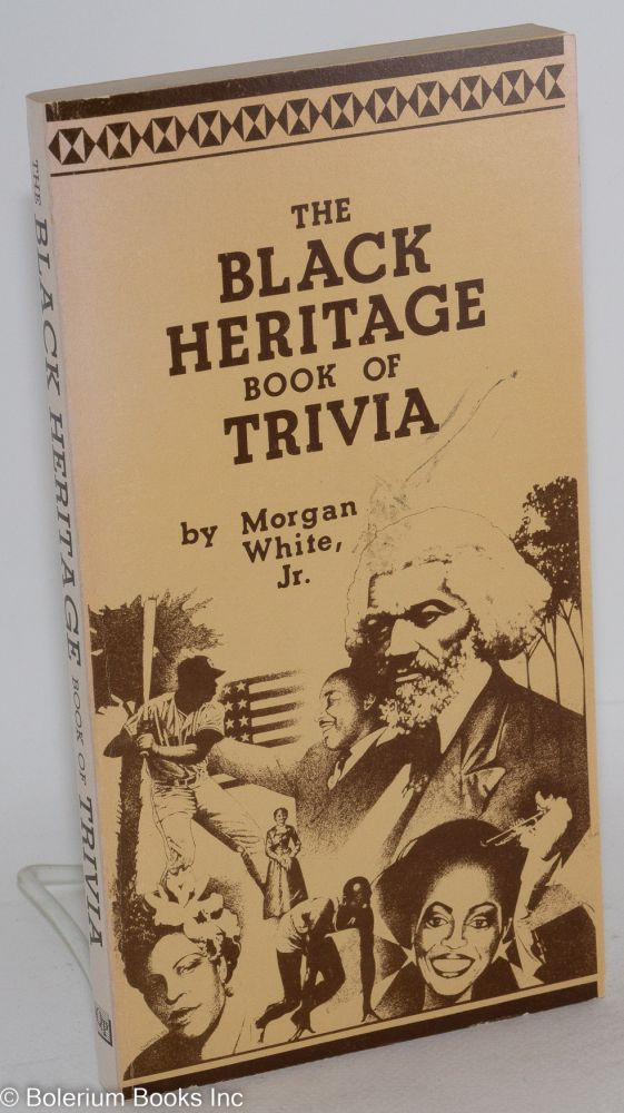 The black heritage book of trivia. Morgan White, Jr.
