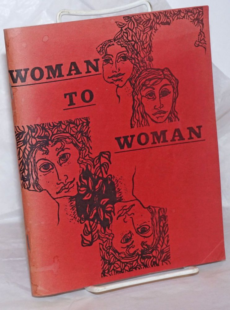 Woman to woman; a book of poems and drawings by women. Robin Cherin Wendy Cadden, Ann Sexton Alta, Sonia Sanchez, Pat Parker, Judy Grahn, among others Valerie Solanas,