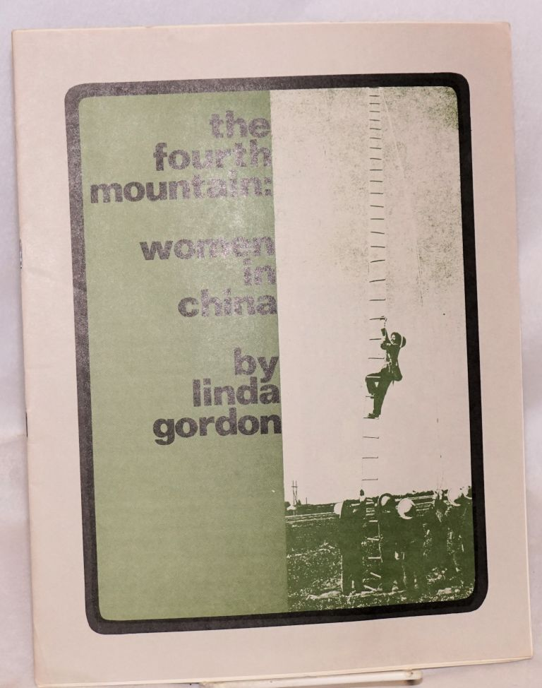The fourth mountain, women in China. Some giant steps forward, some small steps backward, and a ways still to go. Linda Gordon.