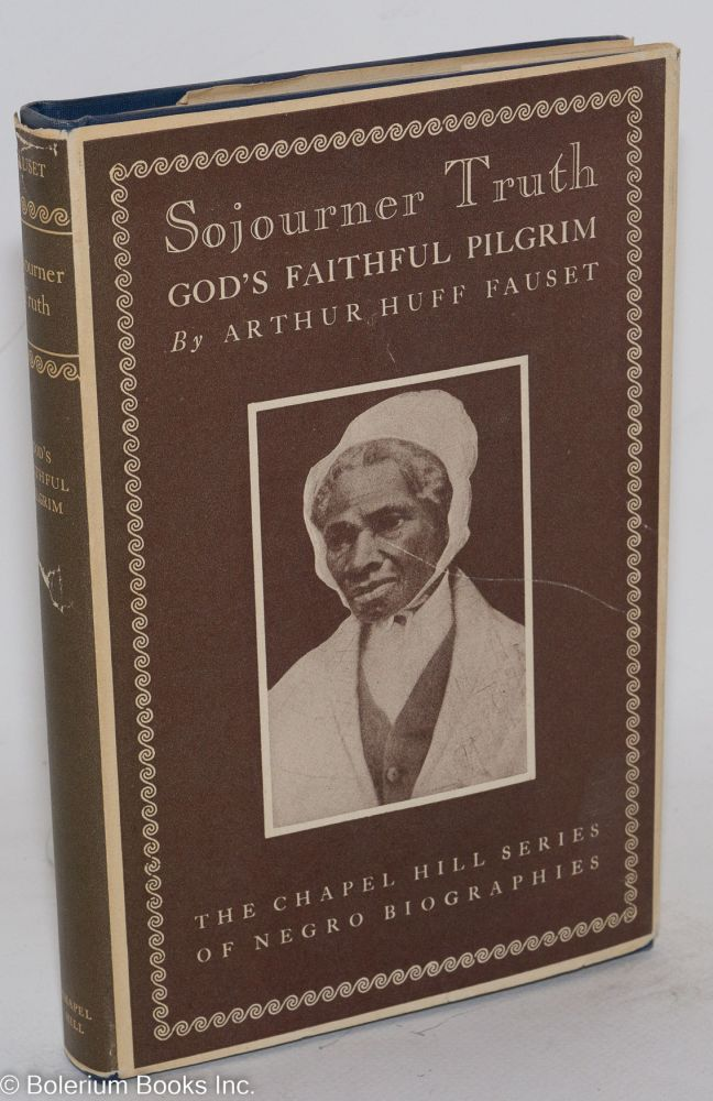 Sojourner Truth; god's faithful pilgrim. Arthur Huff Fauset.