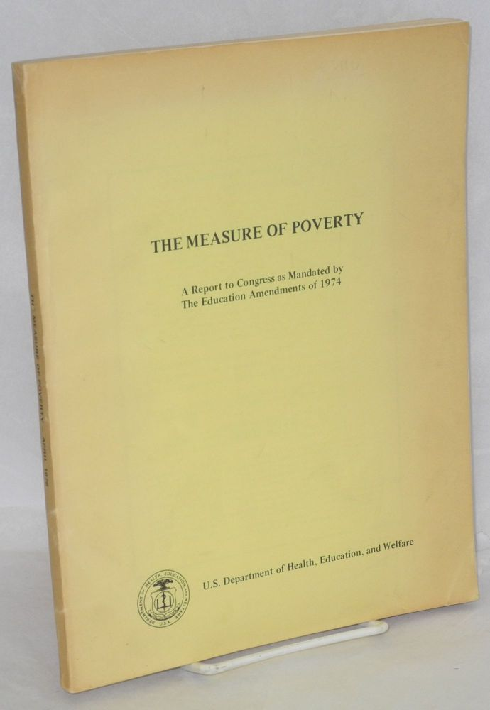 The measure of poverty. A report to Congress as mandated by the Education Amendments of 1974. Education United States Department of Health, and Welfare.
