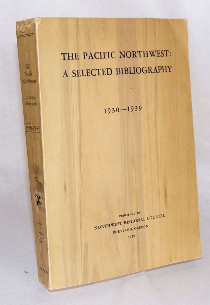 The Pacific Northwest;; a selected bibliography covering completed research in the natural resource and socio-economic fields, an annotated list of in-progress and contemplated research, together with critical comments thereon; 1930 - 1939. John B. Appleton, compiler.
