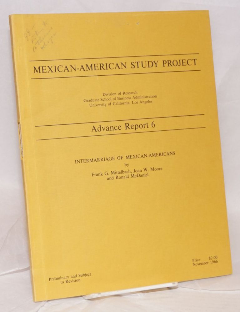 Intermarriage of Mexican-Americans. Frank G. Mittelbach, Joan W. Moore, Ronald McDaniel.
