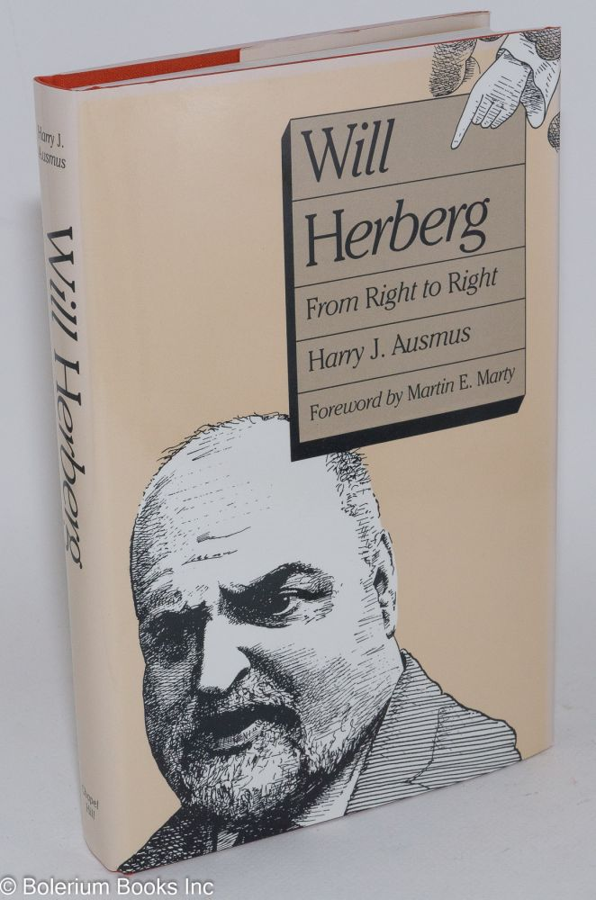 Will Herberg, from right to right. With a foreword by Martin E. Marty. Harry J. Ausmus.