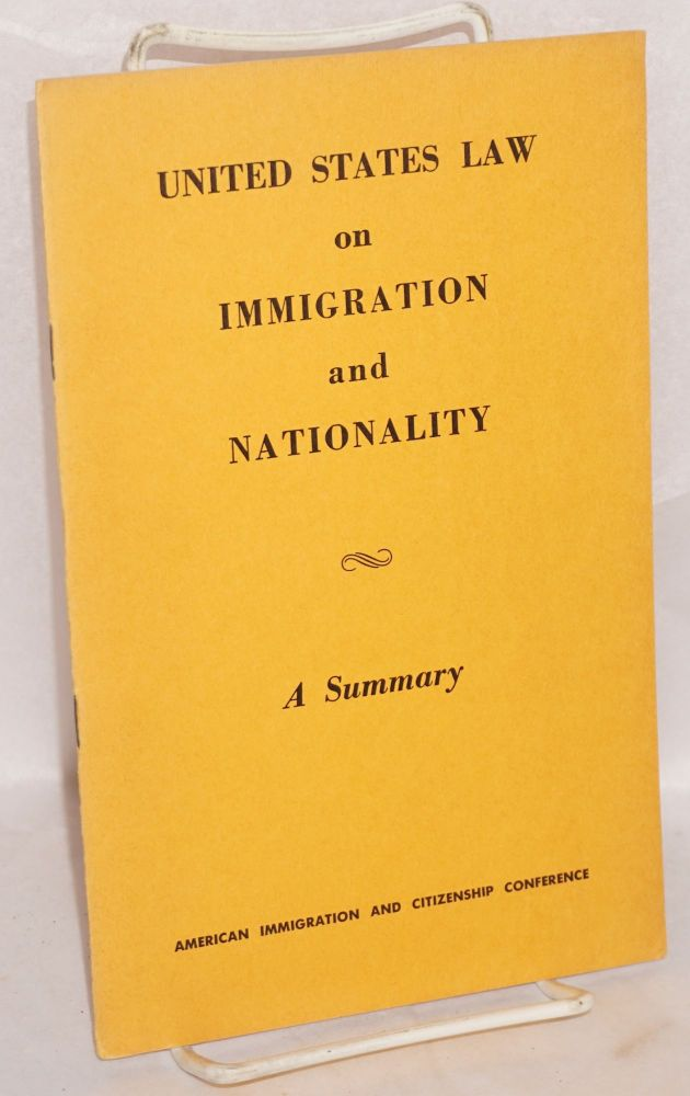 United States law on immigration and nationality, a summary. American Immigration, Citizenship Conference.